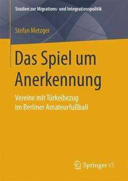 Abbildung von Metzger | Das Spiel um Anerkennung | 2017 | Vereine mit Türkeibezug im Ber...