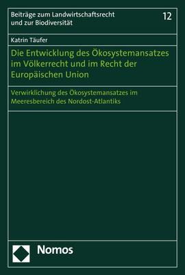 Die Entwicklung des Ökosystemansatzes im Völkerrecht und im Recht der Europäischen Union | Täufer, 2018 | Buch (Cover)