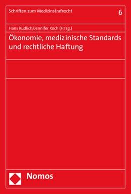 Abbildung von Kudlich / Koch (Hrsg.)   Ökonomie, medizinische Standards und rechtliche Haftung   1. Auflage   2017   Band 6   beck-shop.de