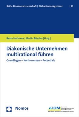 Abbildung von Hofmann / Büscher (Hrsg.) | Diakonische Unternehmen multirational führen | 2017 | Grundlagen - Kontroversen - Po... | 10