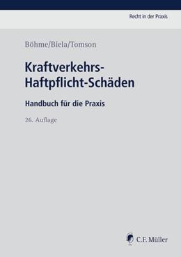 Abbildung von Böhme / Biela / Tomson | Kraftverkehrs-Haftpflicht-Schäden | 26., neu bearbeitete Auflage | 2018 | Handbuch für die Praxis