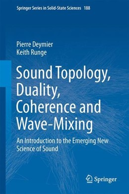 Abbildung von Deymier / Runge | Sound Topology, Duality, Coherence and Wave-Mixing | 1st ed. 2017 | 2017 | An Introduction to the Emergin...