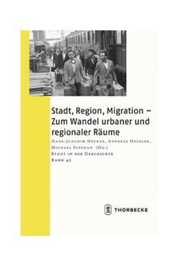 Abbildung von Hecker / Heusler | Stadt, Region, Migration - Zum Wandel urbaner und regionaler Räume | 1. Auflage | 2017 | beck-shop.de