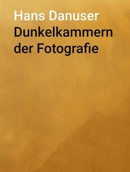 Abbildung von Danuser | Dunkelkammern der Fotografie | 1. Auflage | 2017 | beck-shop.de