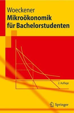 Abbildung von Woeckener   Mikroökonomik für Bachelorstudenten   2., völlig überarb. Aufl.   2011
