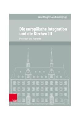 Abbildung von Dingel / Kusber | Die europäische Integration und die Kirchen 3 | 1. Auflage | 2017 | beck-shop.de