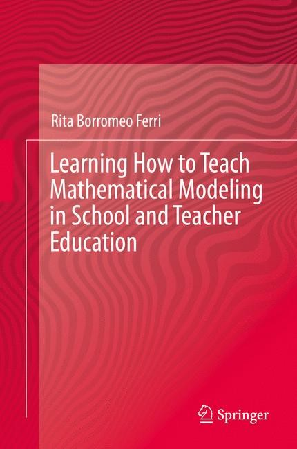 Learning How to Teach Mathematical Modeling in School and Teacher Education | Borromeo Ferri, 2017 | Buch (Cover)
