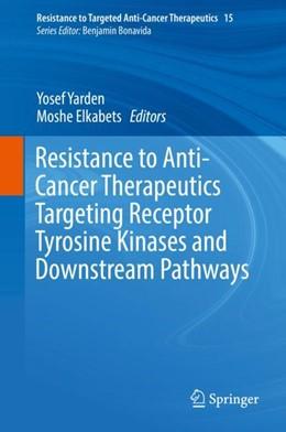 Abbildung von Yarden / Elkabets | Resistance to Anti-Cancer Therapeutics Targeting Receptor Tyrosine Kinases and Downstream Pathways | 2018