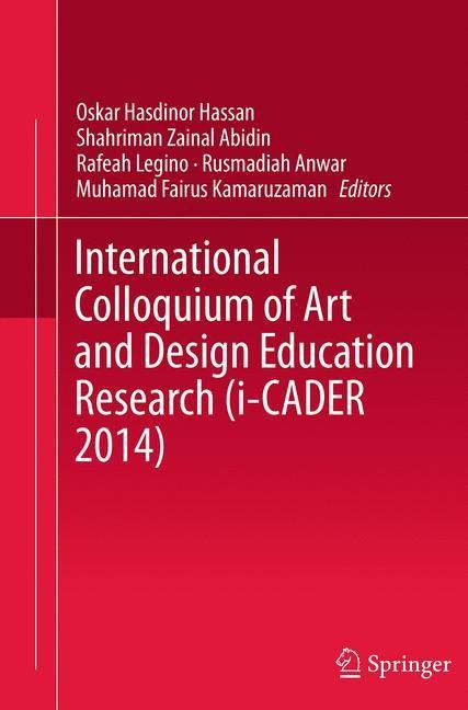 International Colloquium of Art and Design Education Research (i-CADER 2014) | Abidin / Anwar / Hassan / Kamaruzaman / Legino | Softcover reprint of the original 1st ed. 2016, 2016 | Buch (Cover)