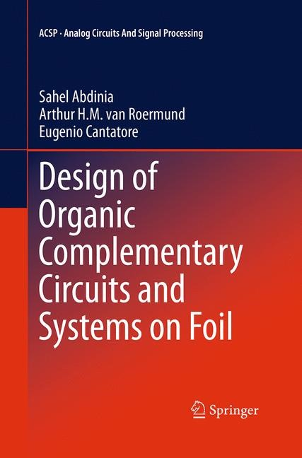 Design of Organic Complementary Circuits and Systems on Foil | Abdinia / Cantatore / Roermund | Softcover reprint of the original 1st ed. 2015, 2016 | Buch (Cover)
