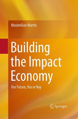 Abbildung von Martin | Building the Impact Economy | Softcover reprint of the original 1st ed. 2016 | 2016 | Our Future, Yea or Nay