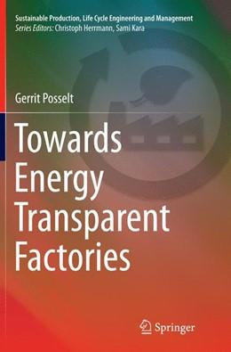 Abbildung von Posselt   Towards Energy Transparent Factories   Softcover reprint of the original 1st ed. 2016   2016