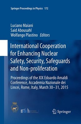 Abbildung von Abousahl / Maiani / Plastino   International Cooperation for Enhancing Nuclear Safety, Security, Safeguards and Non-proliferation   Softcover reprint of the original 1st ed. 2016   2016   Proceedings of the XIX Edoardo...