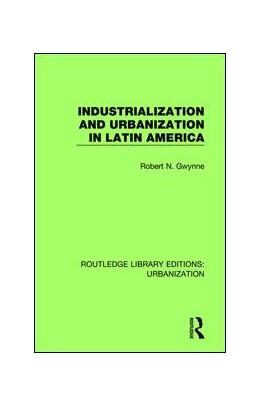 Abbildung von Gwynne | Industrialization and Urbanization in Latin America | 1. Auflage | 2017 | 4 | beck-shop.de