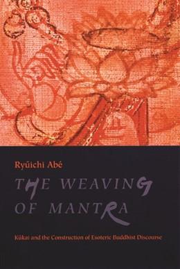 Abbildung von Abé   The Weaving of Mantra   2000   Kukai and the Construction of ...