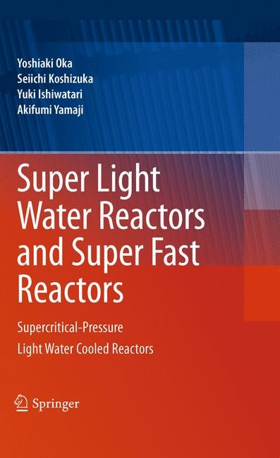 Super Light Water Reactors and Super Fast Reactors | Oka / Koshizuka / Ishiwatari, 2010 | Buch (Cover)