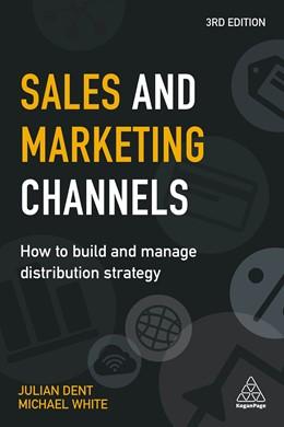 Abbildung von Dent / White   Sales and Marketing Channels   3. Auflage   2018   How to Build and Manage Distri...