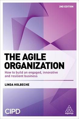 Abbildung von Holbeche   The Agile Organization   2. Auflage   2018   How to Build an Engaged, Innov...