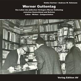 Abbildung von Hohmann / Gurtner | Werner Guttentag. Das Leben des jüdischen Verlegers Werner Guttentag zwischen Deutschland und Bolivien | 2017 | Leben - Wirken - Zeitgeschehen