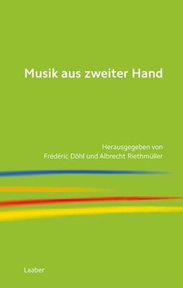 Abbildung von Döhl / Riethmüller | Musik aus zweiter Hand | 2017 | Beiträge zur kompositorischen ...