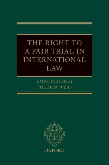 The Right to a Fair Trial in International Law | Clooney / Webb, 2018 | Buch (Cover)