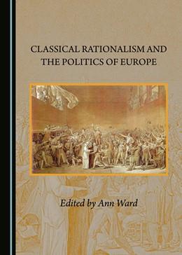 Abbildung von Ward | Classical Rationalism and the Politics of Europe | 1. Auflage | 2017 | beck-shop.de