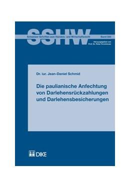 Abbildung von Schmid | Die paulianische Anfechtung von Darlehensrückzahlungen und Darlehensbesicherungen | Auflage | 2014