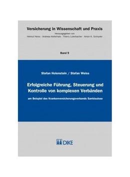 Abbildung von Holenstein / Weiss | Erfolgreiche Führung, Steuerung und Kontrolle von komplexen Verbänden | Auflage | 2014 | am Beispiel des Krankenversich...