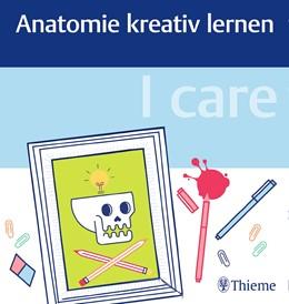 Abbildung von I care - Anatomie kreativ lernen | 1. Auflage | 2017 | beck-shop.de