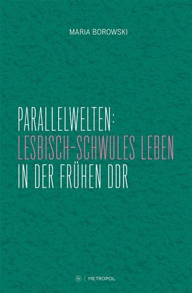 Parallelwelten: Lesbisch-schwules Leben in der frühen DDR | Borowski, 2017 | Buch (Cover)