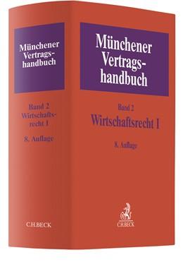 Abbildung von Münchener Vertragshandbuch, Band 2: Wirtschaftsrecht I | 8. Auflage | 2020