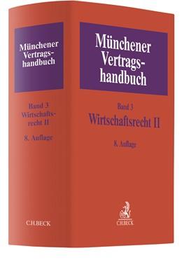 Abbildung von Münchener Vertragshandbuch, Band 3: Wirtschaftsrecht II   8. Auflage   2021   beck-shop.de