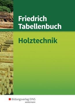 Abbildung von Hauser / Beermann | Friedrich Tabellenbuch Holztechnik | 15. Auflage | 2017 | beck-shop.de
