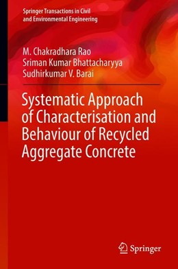Abbildung von Rao / Bhattacharyya | Systematic Approach of Characterisation and Behaviour of Recycled Aggregate Concrete | 1. Auflage | 2018 | beck-shop.de