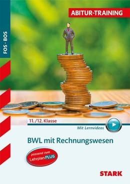 Abbildung von Abitur-Training FOS/BOS - Bayern BWL mit Rechnungswesen 11./12. Klasse | 1. Auflage | 2017 | beck-shop.de