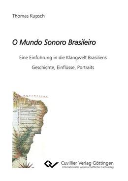 Abbildung von Kupsch | O Mundo Sonoro Brasileiro | 1. Auflage | 2017 | beck-shop.de