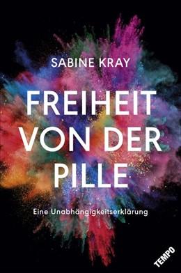 Abbildung von Kray | Freiheit von der Pille - eine Unabhängigkeitserklärung | 1. Auflage | 2017 | beck-shop.de