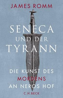 Abbildung von Romm, James | Seneca und der Tyrann | 2018 | Die Kunst des Mordens an Neros...