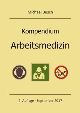 Abbildung von Busch | Kompendium Arbeitsmedizin | 9. Auflage | 2017 | Mit ausgewählten Prüfungsfrage...