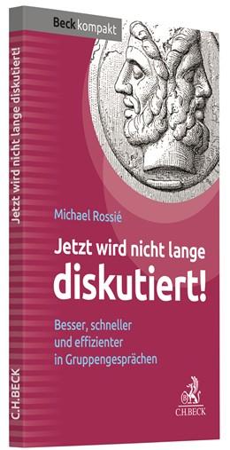 Abbildung von Rossié | Jetzt wird nicht lange diskutiert! | 1. Auflage | 2018 | beck-shop.de