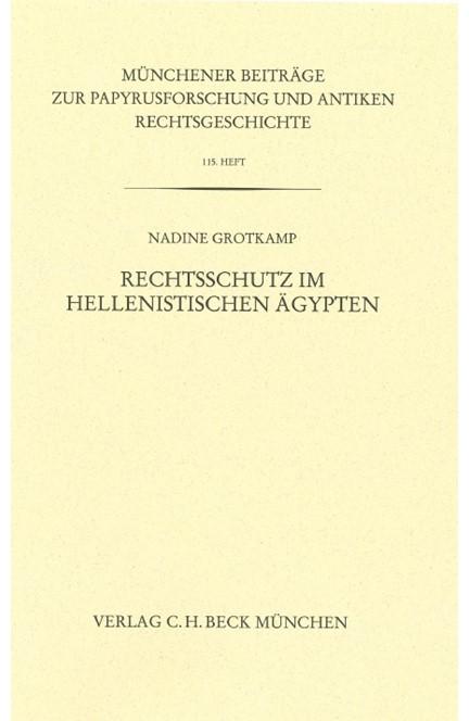 Cover: Nadine Grotkamp, Münchener Beiträge zur Papyrusforschung Heft 115:  Rechtsschutz im hellenistischen Ägypten