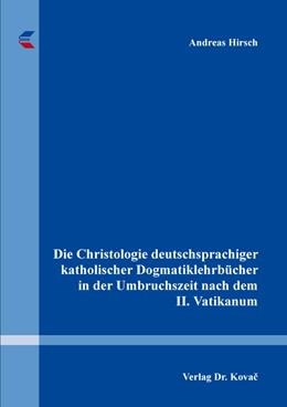 Abbildung von Hirsch | Die Christologie deutschsprachiger katholischer Dogmatiklehrbücher in der Umbruchszeit nach dem II. Vatikanum | 2017 | 137