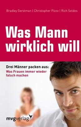 Abbildung von Gerstman / Pizzo / Seldes   Was Mann wirklich will   3. Auflage   2005   Drei Männer packen aus: Was Fr...