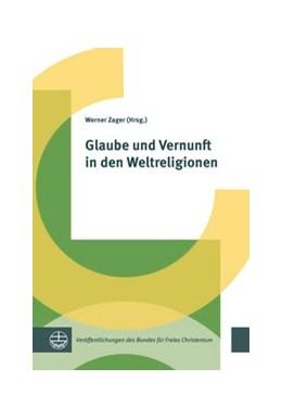 Abbildung von Zager | Glaube und Vernunft in den Weltreligionen | 1. Auflage | 2017