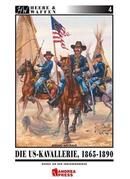 Abbildung von Mayoralas   Die US-Kavallerie 1865-1890   Neuauflage, Nachdruck   2017   Dienst an der Indianergrenze