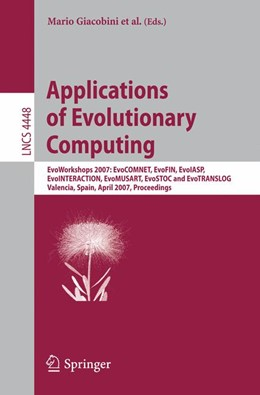 Abbildung von Giacobini / Brabazon / Cagoni / Di Caro / Drechsler / Farooq / Fink / Lutton / Machado / Minner / O'Neill / Romero / Rothlauf / Squillero / Takagi / Uyar / Yang | Applications of Evolutionary Computing | 2007 | EvoWorkshops 2007:EvoCOMNET, E...