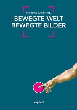 Abbildung von Rückert | Bewegte Welt // bewegte Bilder | 1. Auflage | 2017 | beck-shop.de