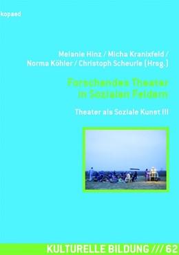 Abbildung von Hinz / Kranixfeld / Köhler / Scheuerle | Forschendes Theater in Sozialen Feldern | 2018 | Theater als Soziale Kunst 03
