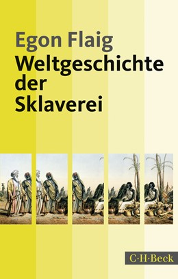 Abbildung von Flaig, Egon | Weltgeschichte der Sklaverei | 3. Auflage | 2018 | 1884 | beck-shop.de