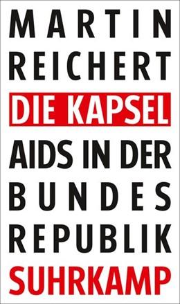 Abbildung von Reichert | Die Kapsel | 1. Auflage | 2018 | Aids in der Bundesrepublik